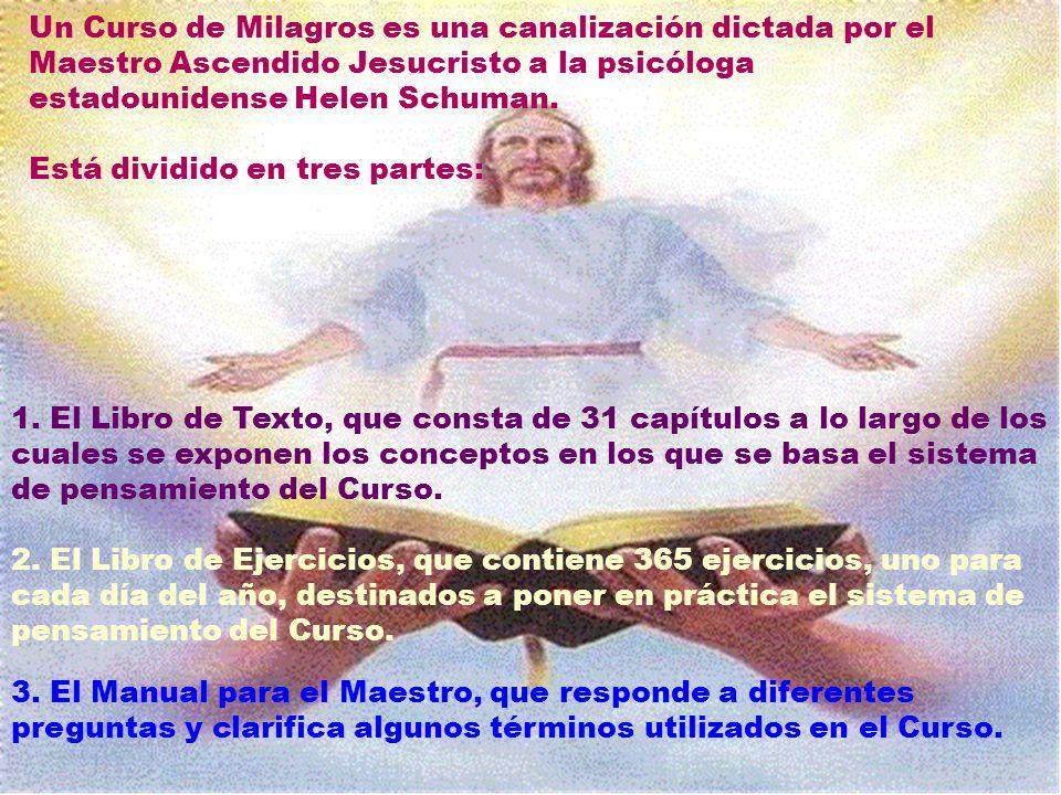 Un Curso de Milagros es una canalización dictada por el Maestro Ascendido Jesucristo a la psicóloga estadounidense Helen Schuman.