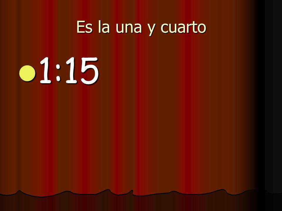 Son las siete y cuarto 7:15 7:15