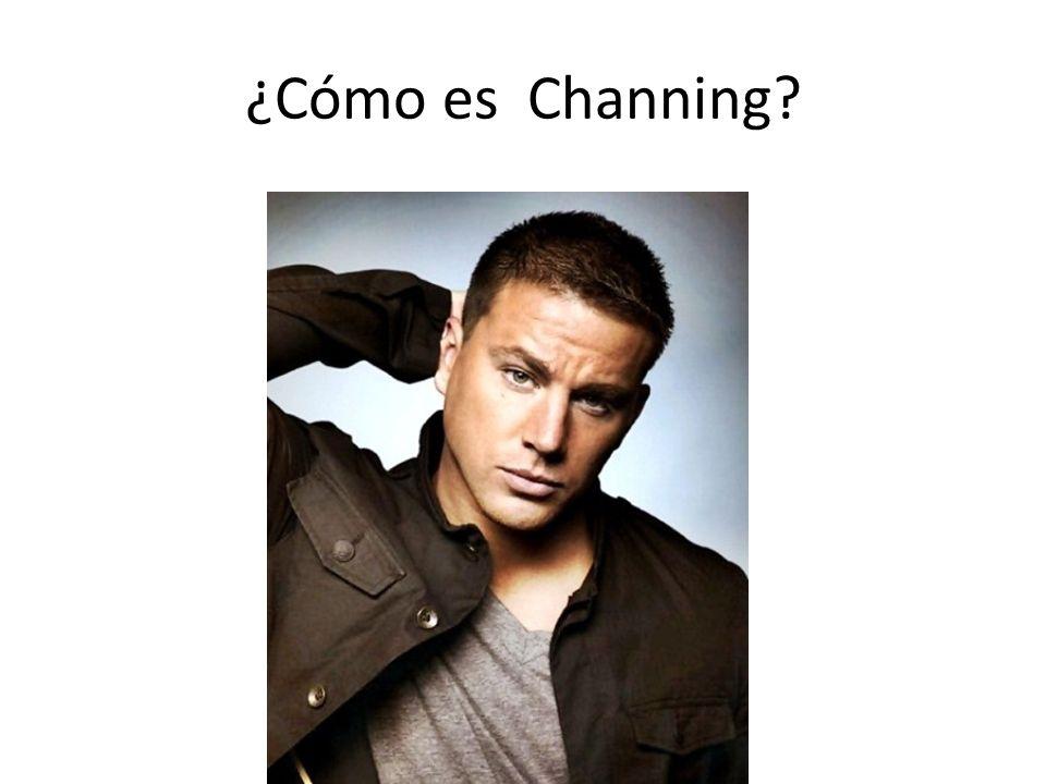 ¿Cómo es Channing?