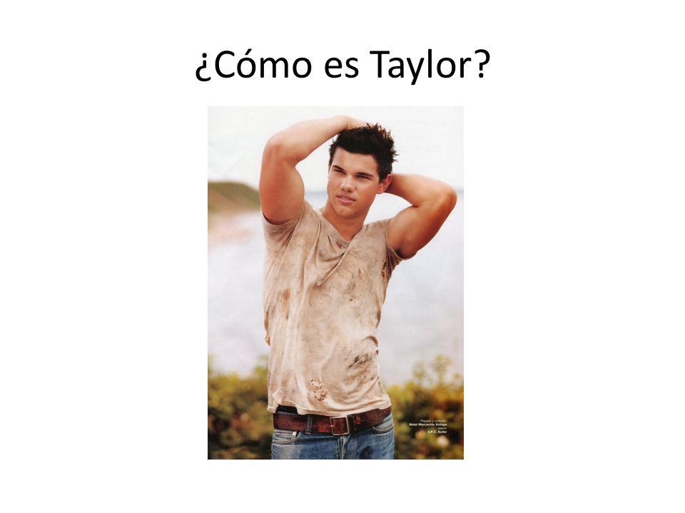 ¿Cómo es Taylor?