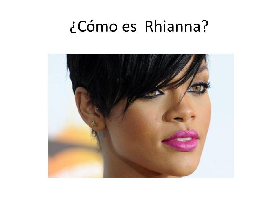 ¿Cómo es Rhianna?