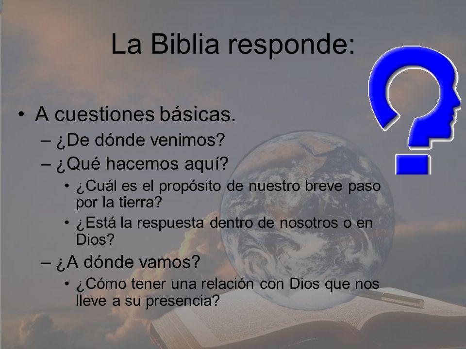 La Biblia responde: A cuestiones básicas. –¿De dónde venimos? –¿Qué hacemos aquí? ¿Cuál es el propósito de nuestro breve paso por la tierra? ¿Está la