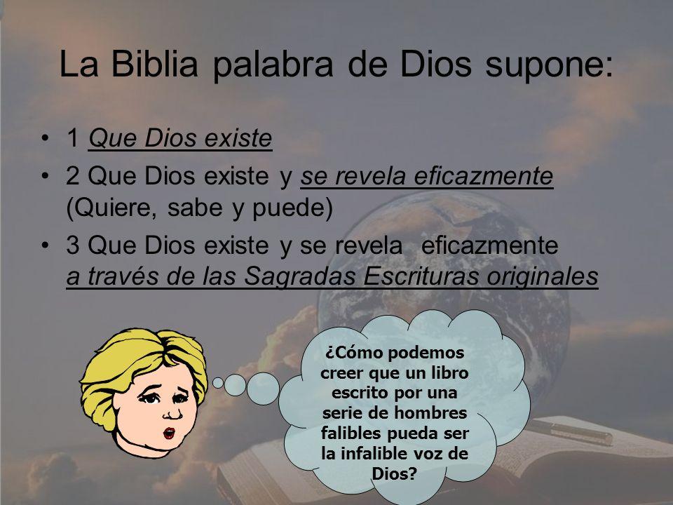 La Biblia palabra de Dios supone: 1 Que Dios existe 2 Que Dios existe y se revela eficazmente (Quiere, sabe y puede) 3 Que Dios existe y se revela efi