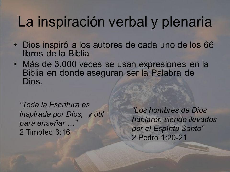 La inspiración verbal y plenaria Dios inspiró a los autores de cada uno de los 66 libros de la Biblia Más de 3.000 veces se usan expresiones en la Bib
