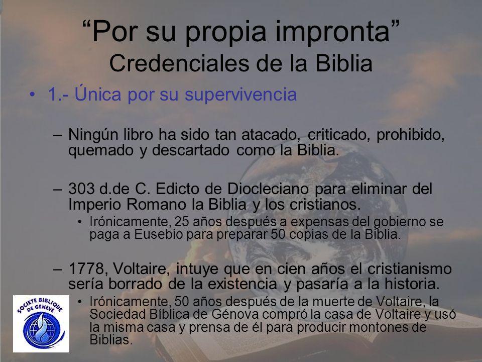 Por su propia impronta Credenciales de la Biblia 1.- Única por su supervivencia –Ningún libro ha sido tan atacado, criticado, prohibido, quemado y des