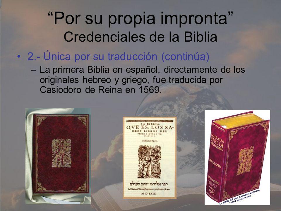 Por su propia impronta Credenciales de la Biblia 2.- Única por su traducción (continúa) –La primera Biblia en español, directamente de los originales