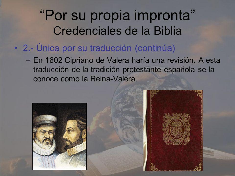 Por su propia impronta Credenciales de la Biblia 2.- Única por su traducción (continúa) –En 1602 Cipriano de Valera haría una revisión. A esta traducc