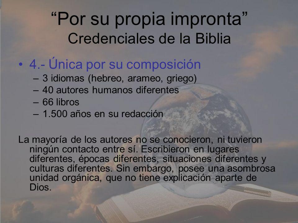 Por su propia impronta Credenciales de la Biblia 4.- Única por su composición –3 idiomas (hebreo, arameo, griego) –40 autores humanos diferentes –66 l