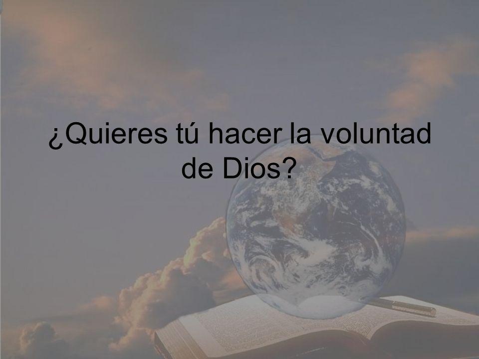 ¿Quieres tú hacer la voluntad de Dios?