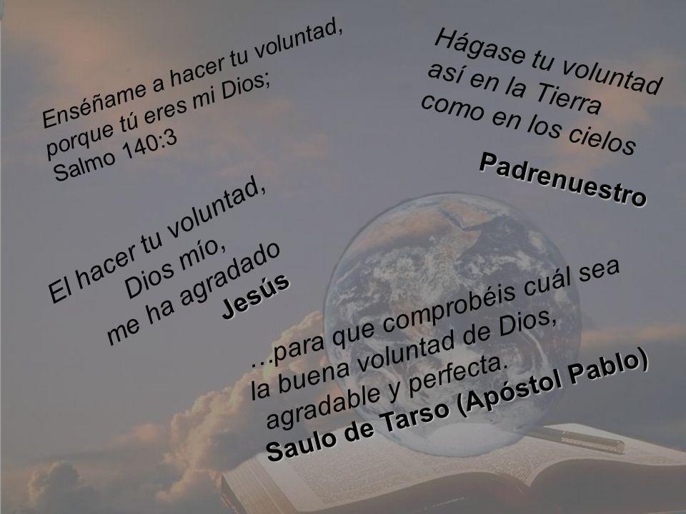 El hacer tu voluntad, Dios mío, me ha agradado Jesús Hágase tu voluntad así en la Tierra como en los cielosPadrenuestro …para que comprobéis cuál sea