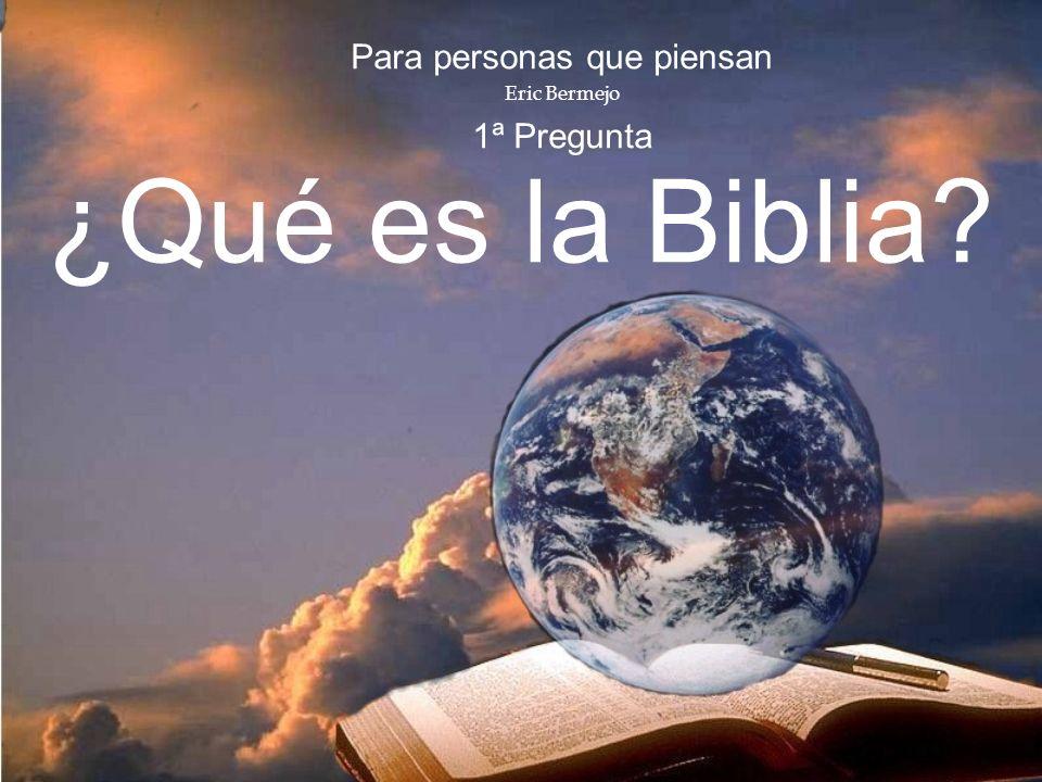 ¿Qué es la Biblia? Para personas que piensan Eric Bermejo 1ª Pregunta