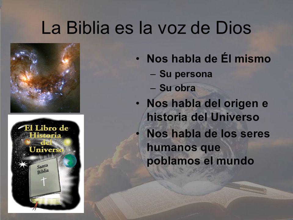 La Biblia es la voz de Dios Nos habla de Él mismo –Su persona –Su obra Nos habla del origen e historia del Universo Nos habla de los seres humanos que