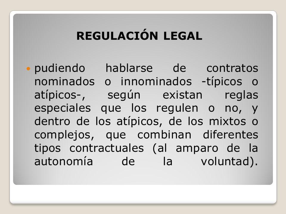 REGULACIÓN LEGAL pudiendo hablarse de contratos nominados o innominados -típicos o atípicos-, según existan reglas especiales que los regulen o no, y
