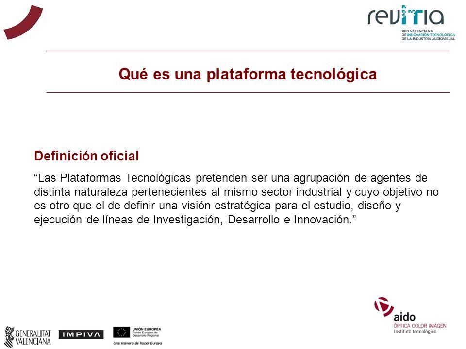 Qué es una plataforma tecnológica Definición oficial Las Plataformas Tecnológicas pretenden ser una agrupación de agentes de distinta naturaleza perte