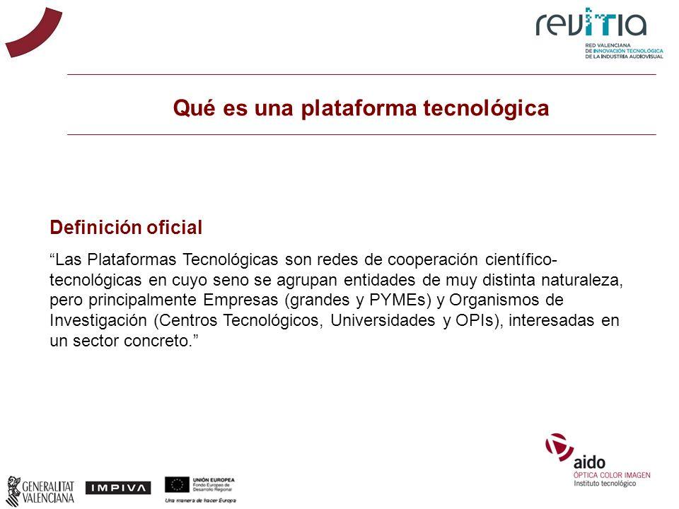 Qué es una plataforma tecnológica Definición oficial Las Plataformas Tecnológicas son redes de cooperación científico- tecnológicas en cuyo seno se ag