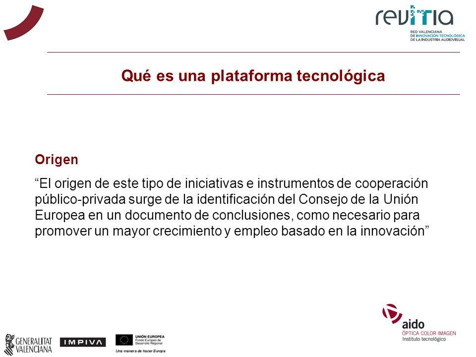 Qué es una plataforma tecnológica Origen El origen de este tipo de iniciativas e instrumentos de cooperación público-privada surge de la identificació