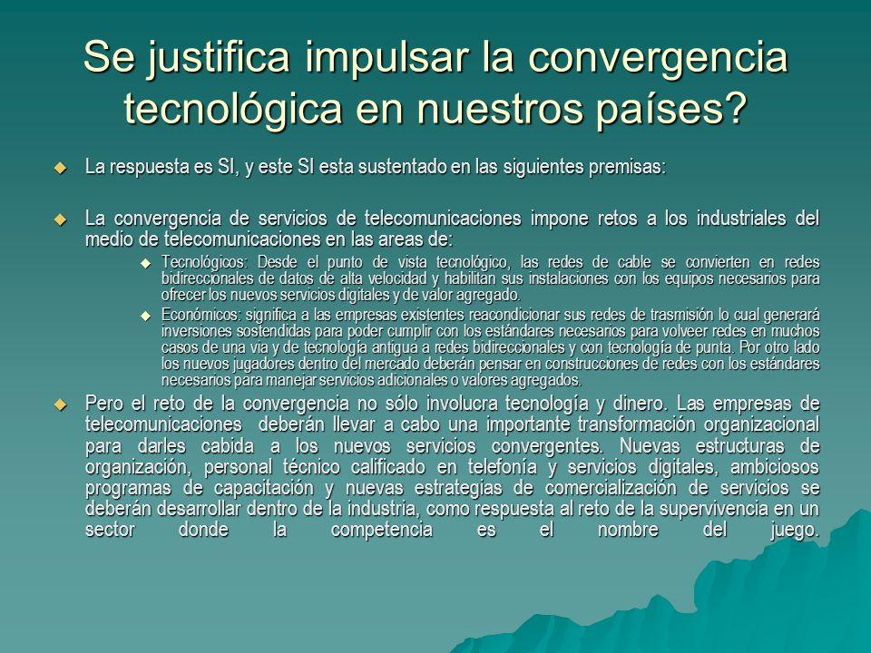 Se justifica impulsar la convergencia tecnológica en nuestros países? La respuesta es SI, y este SI esta sustentado en las siguientes premisas: La res