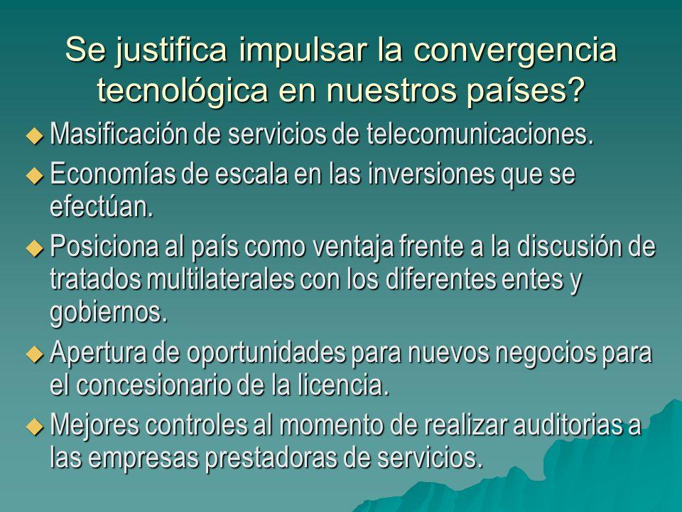 Se justifica impulsar la convergencia tecnológica en nuestros países? Masificación de servicios de telecomunicaciones. Masificación de servicios de te