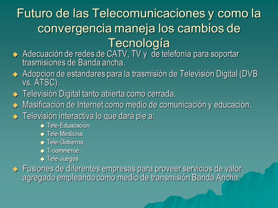Futuro de las Telecomunicaciones y como la convergencia maneja los cambios de Tecnología Adecuación de redes de CATV, TV y de telefonía para soportar
