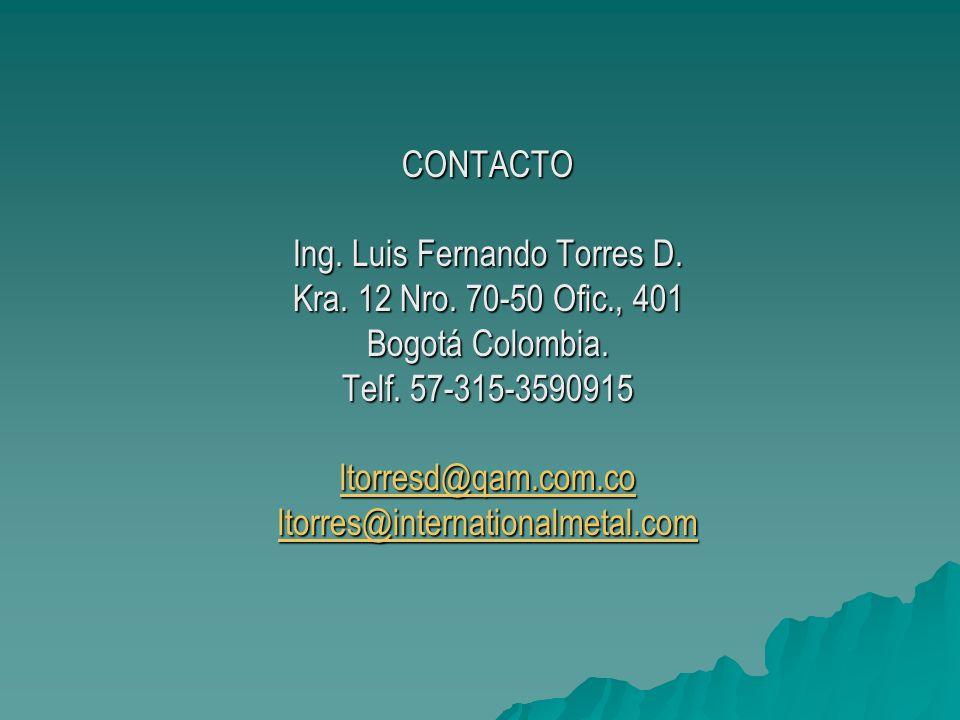 CONTACTO Ing. Luis Fernando Torres D. Kra. 12 Nro. 70-50 Ofic., 401 Bogotá Colombia. Telf. 57-315-3590915 ltorresd@qam.com.co ltorres@internationalmet