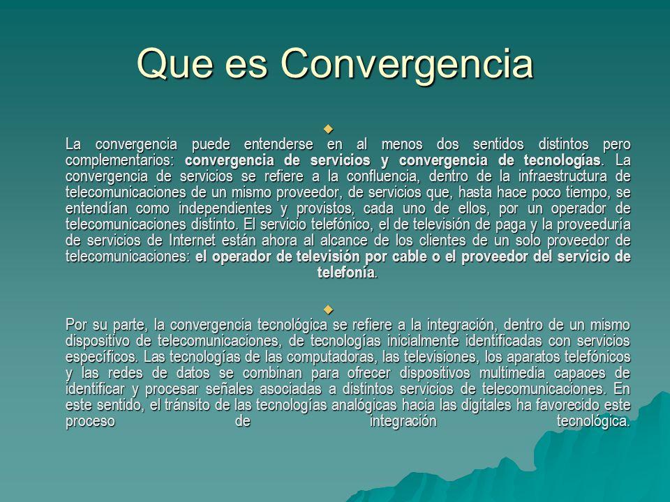 Que es Convergencia La convergencia puede entenderse en al menos dos sentidos distintos pero complementarios: convergencia de servicios y convergencia