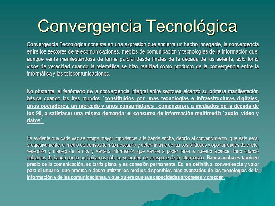 Convergencia Tecnológica Convergencia Tecnológica consiste en una expresión que encierra un hecho innegable, la convergencia entre los sectores de tel