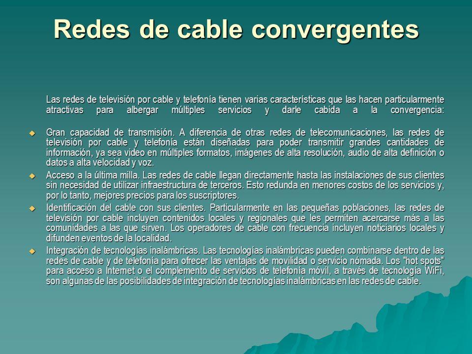 Redes de cable convergentes Las redes de televisión por cable y telefonía tienen varias características que las hacen particularmente atractivas para