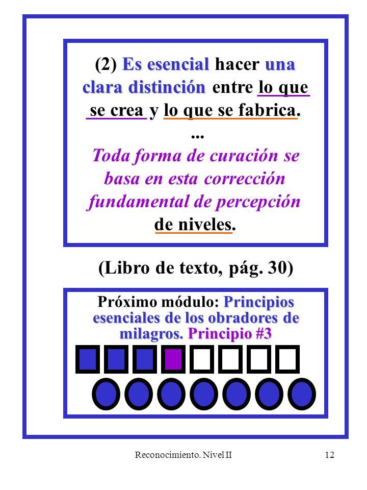 Reconocimiento. Nivel II12 Principios esenciales de los obradores de milagros. Principio #3 Próximo módulo: Principios esenciales de los obradores de