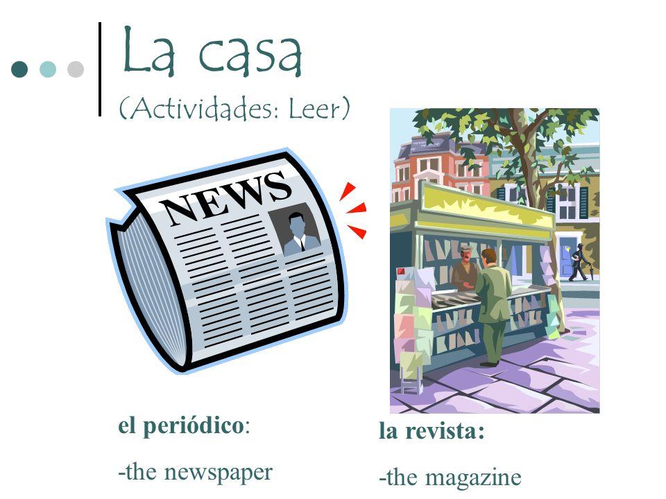 La casa (Actividades: Leer) el periódico: -the newspaper la revista: -the magazine