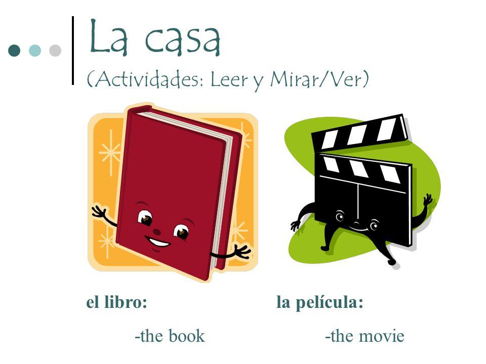 La casa (Actividades: Leer y Mirar/Ver) el libro: -the book la película: -the movie