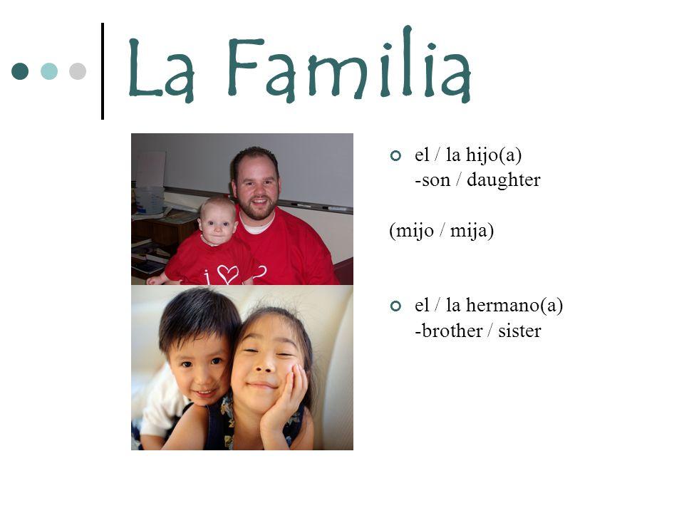 La Familia el / la hijo(a) -son / daughter (mijo / mija) el / la hermano(a) -brother / sister