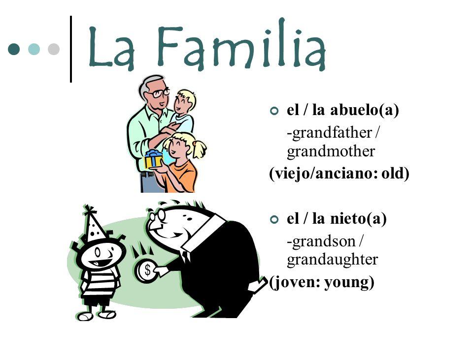 La Familia el / la abuelo(a) -grandfather / grandmother (viejo/anciano: old) el / la nieto(a) -grandson / grandaughter (joven: young)