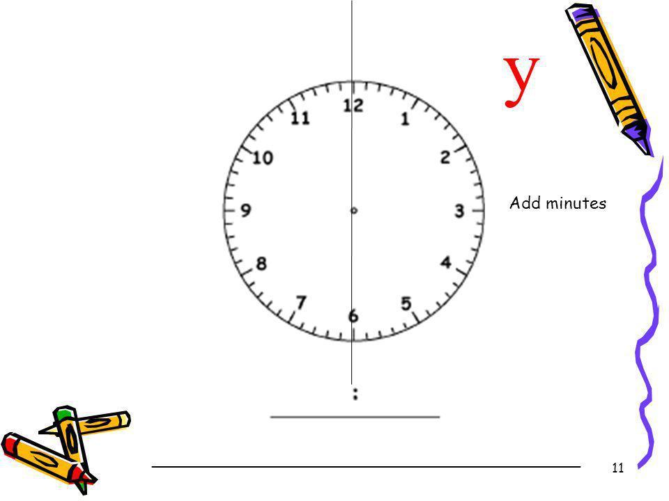 11 y Add minutes _________________________________________