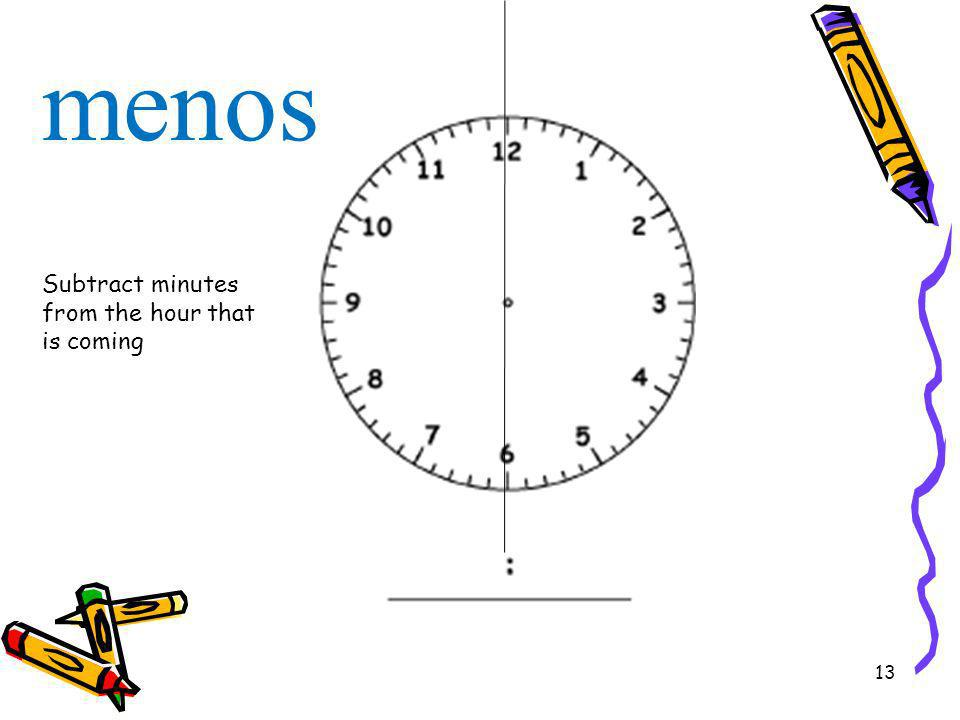 13 menos Subtract minutes from the hour that is coming