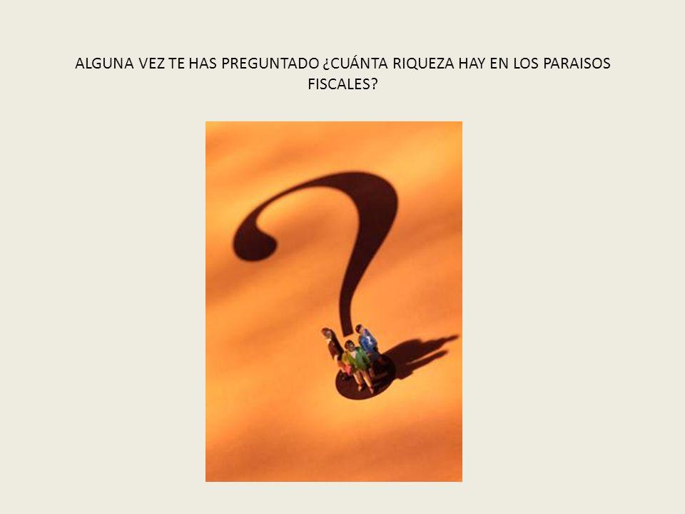 ALGUNA VEZ TE HAS PREGUNTADO ¿CUÁNTA RIQUEZA HAY EN LOS PARAISOS FISCALES?