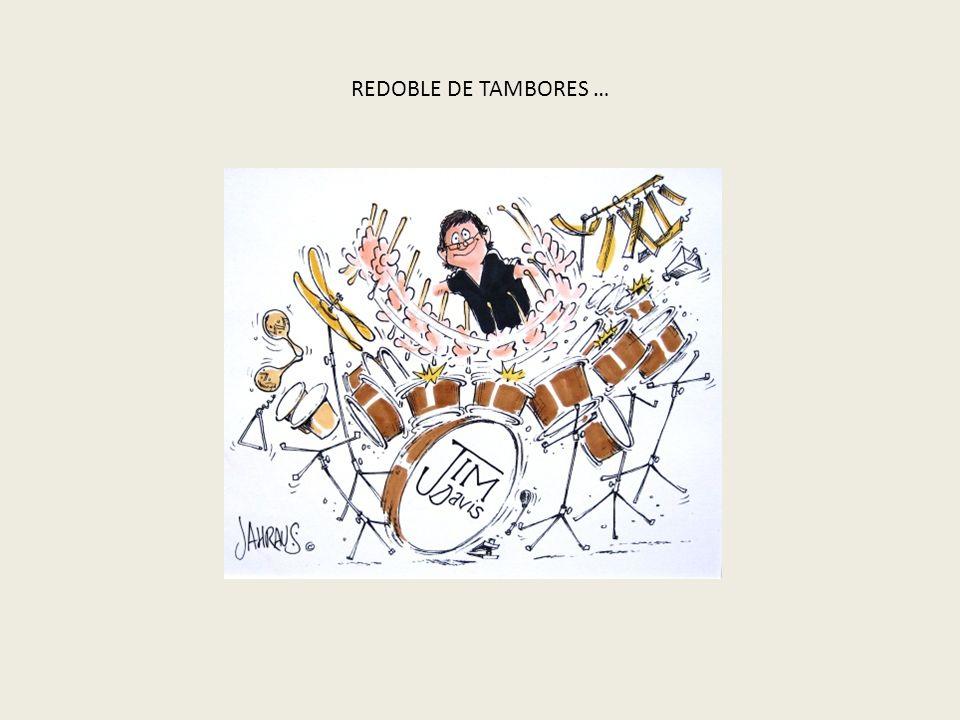 REDOBLE DE TAMBORES …