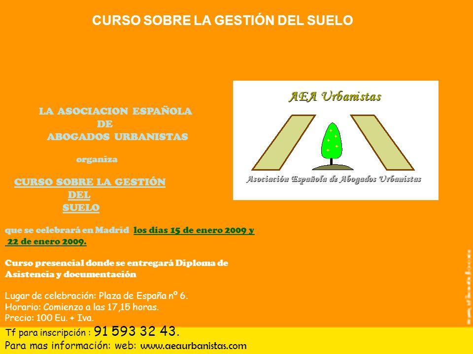 CURSO SOBRE LA GESTIÓN DEL SUELO LA ASOCIACION ESPAÑOLA DE ABOGADOS URBANISTAS organiza CURSO SOBRE LA GESTIÓN DEL SUELO que se celebrará en Madrid los días 15 de enero 2009 y 22 de enero 2009.