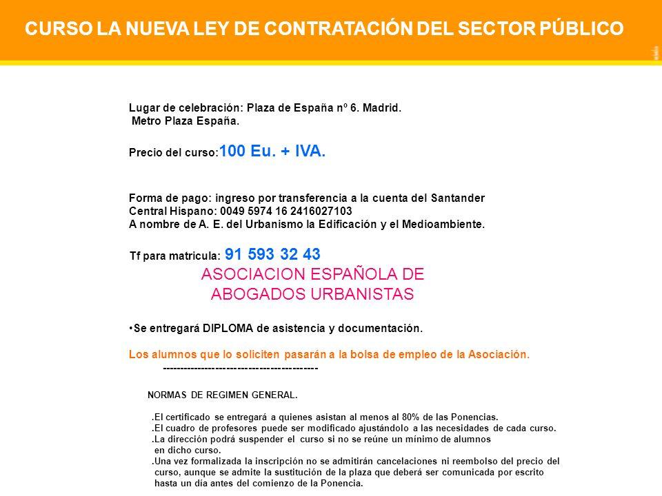 CURSO LA NUEVA LEY DE CONTRATACIÓN DEL SECTOR PÚBLICO Lugar de celebración: Plaza de España nº 6. Madrid. Metro Plaza España. Precio del curso: 100 Eu