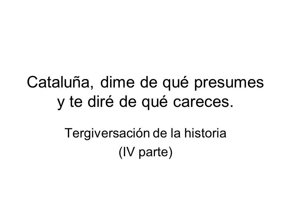 Cataluña, dime de qué presumes y te diré de qué careces. Tergiversación de la historia (IV parte)