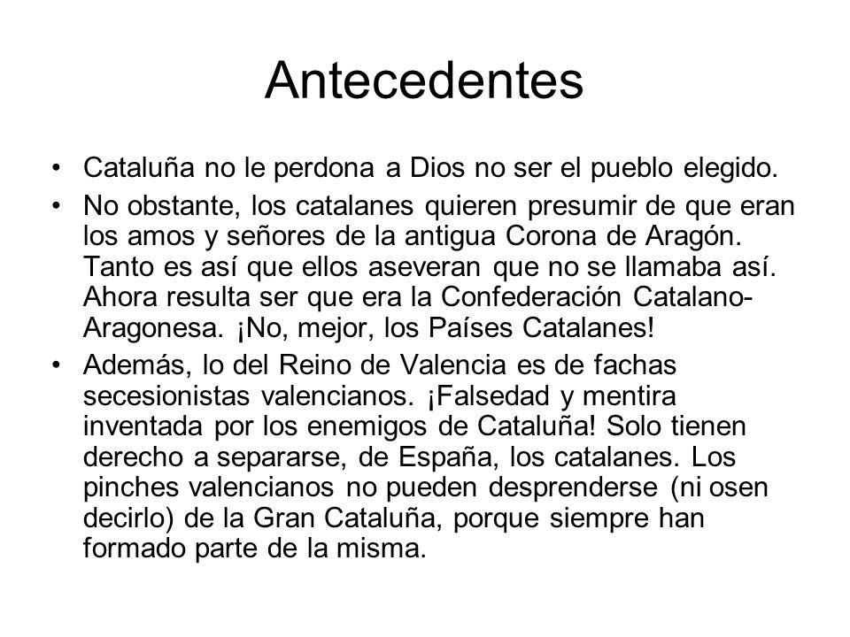 Antecedentes Cataluña no le perdona a Dios no ser el pueblo elegido. No obstante, los catalanes quieren presumir de que eran los amos y señores de la