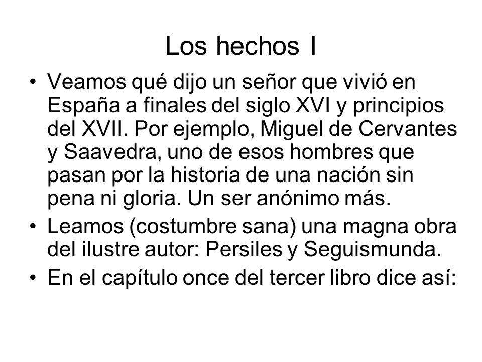 Los hechos I Veamos qué dijo un señor que vivió en España a finales del siglo XVI y principios del XVII. Por ejemplo, Miguel de Cervantes y Saavedra,