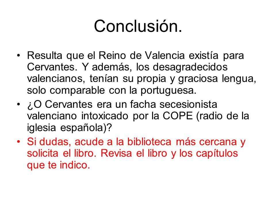 Conclusión. Resulta que el Reino de Valencia existía para Cervantes. Y además, los desagradecidos valencianos, tenían su propia y graciosa lengua, sol