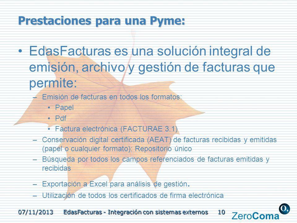 07/11/2013 EdasFacturas - Integración con sistemas externos 10 Prestaciones para una Pyme: EdasFacturas es una solución integral de emisión, archivo y
