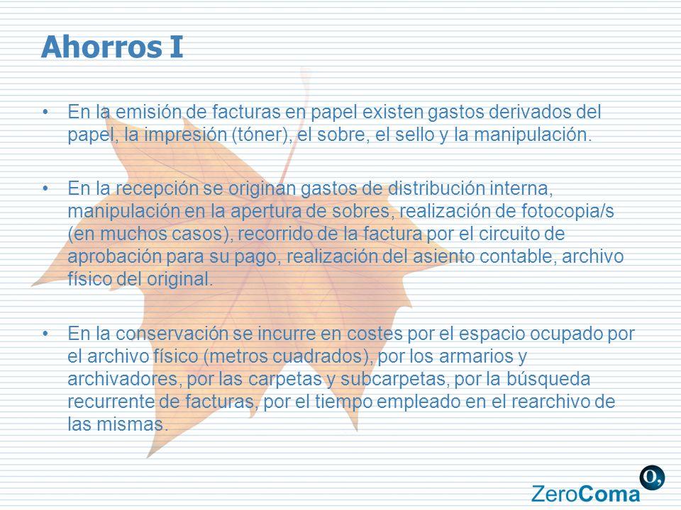 Ahorros I En la emisión de facturas en papel existen gastos derivados del papel, la impresión (tóner), el sobre, el sello y la manipulación. En la rec