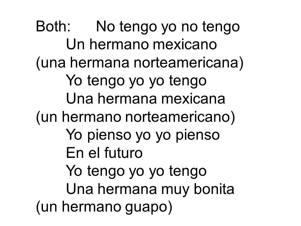 Both:No tengo yo no tengo Un hermano mexicano (una hermana norteamericana) Yo tengo yo yo tengo Una hermana mexicana (un hermano norteamericano) Yo pi