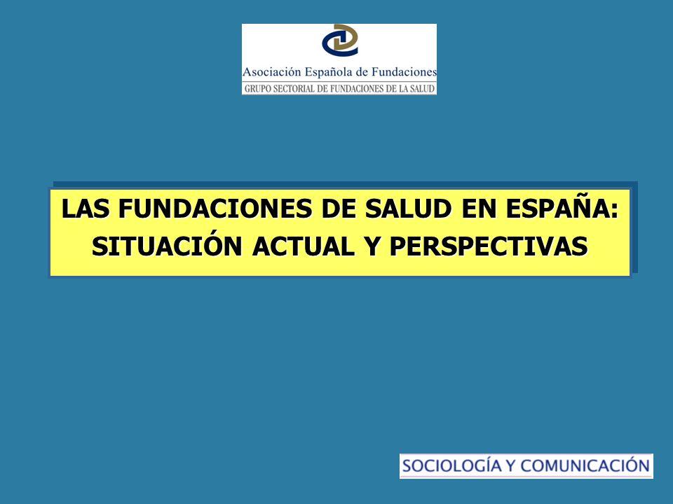 LAS FUNDACIONES DE SALUD EN ESPAÑA: SITUACIÓN ACTUAL Y PERSPECTIVAS LAS FUNDACIONES DE SALUD EN ESPAÑA: SITUACIÓN ACTUAL Y PERSPECTIVAS