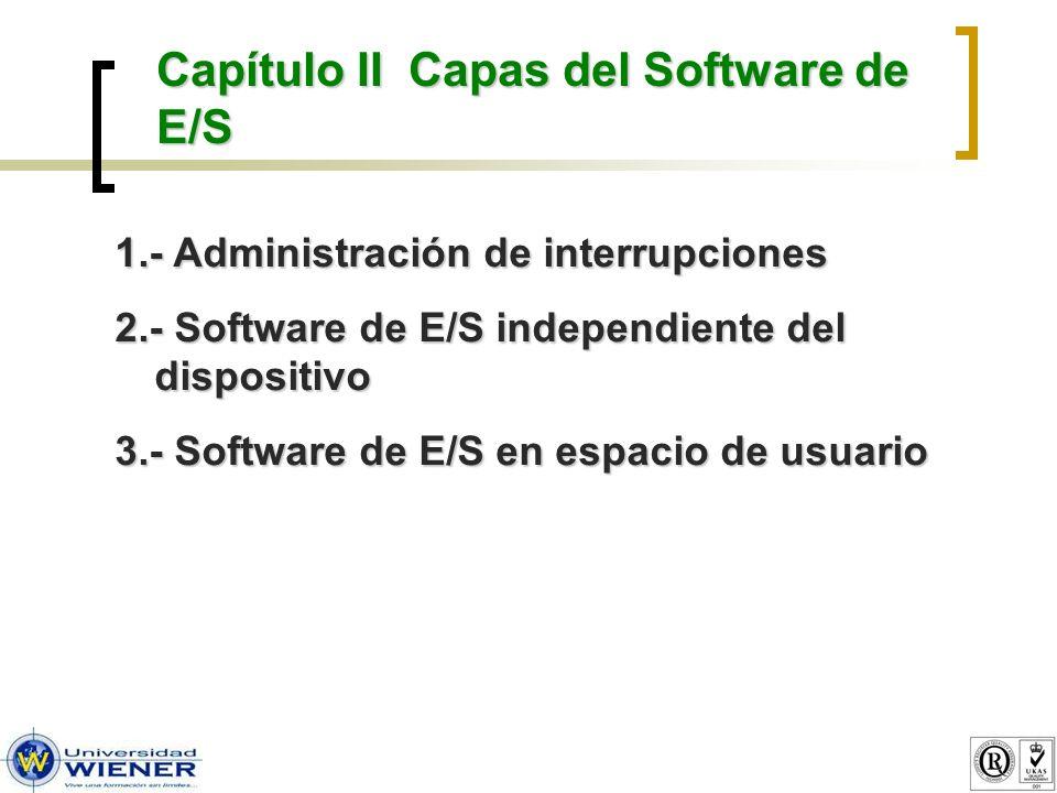 1.- Administración de interrupciones En la mayoría de operaciones de E/S las interrupciones son inevitables por lo que es recomendable tratar que el conocimiento del S.O.