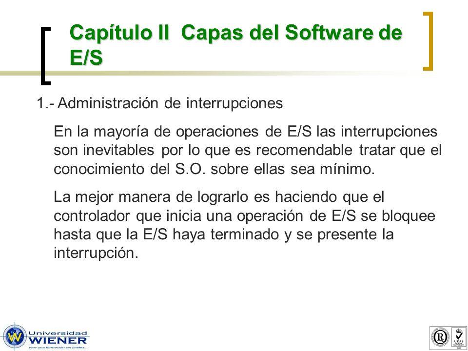 1.- Administración de interrupciones En la mayoría de operaciones de E/S las interrupciones son inevitables por lo que es recomendable tratar que el c