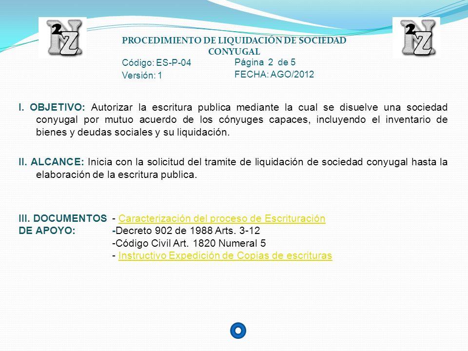 PROCEDIMIENTO DE LIQUIDACIÓN DE SOCIEDAD CONYUGAL Código: ES-P-04 Página 3 de 5 Versión: 1 FECHA: AGO/2012 IV.