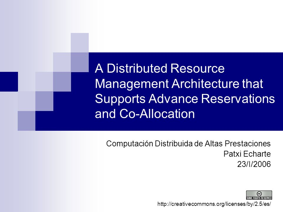 A Distributed Resource Management Architecture that Supports Advance Reservations and Co-Allocation Computación Distribuida de Altas Prestaciones Patx